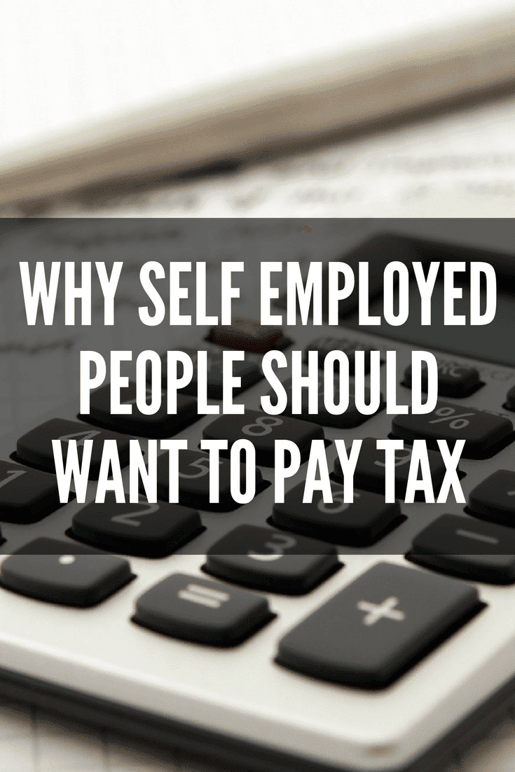 Why Self Employed People Should Want to Pay Tax