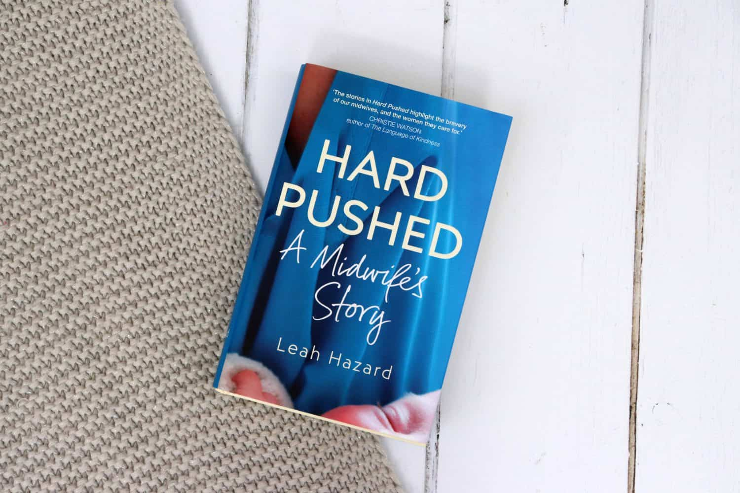 Hard Pushed: A Midwife's Story - Leah Hazard